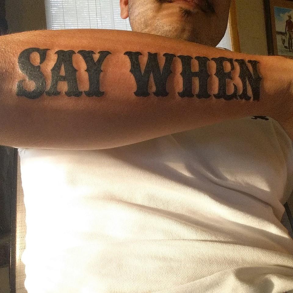 Say When Forearm Tat